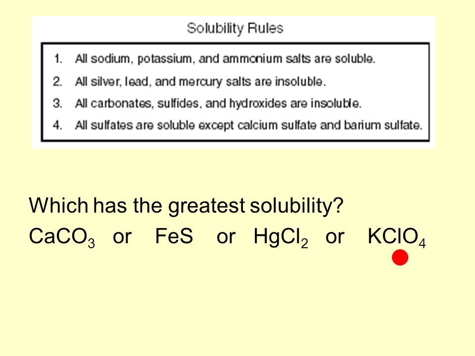 Which has the greatest solubility? CaCO 3 or FeS or HgCl 2 or KClO 4