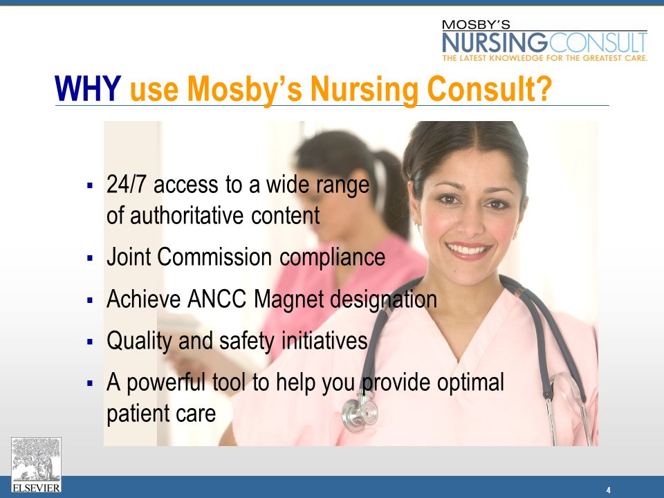 4 WHY use Mosby's Nursing Consult?  24/7 access to a wide range of authoritative content  Joint Commission compliance  Achieve ANCC Magnet designat
