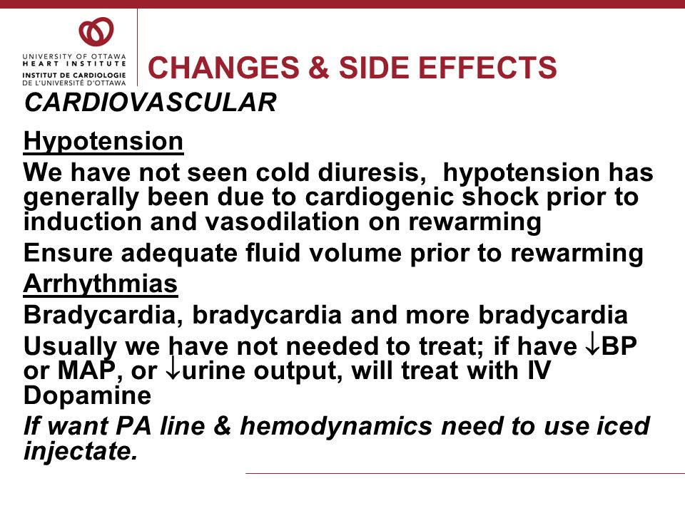 CHANGES & SIDE EFFECTS ELECTROLYTE DISORDERS & HYPERGLYCEMIA Potassium & phosphate shift intracellularly during cooling and extracellularly during warming Magnesium for shivering IV Insulin continuous infusion is used frequently for  glucose HYPOCOAGULATION/BLEEDING This has not been an issue for us even with the STEMI patients on Plavix and possibly IV Heparin