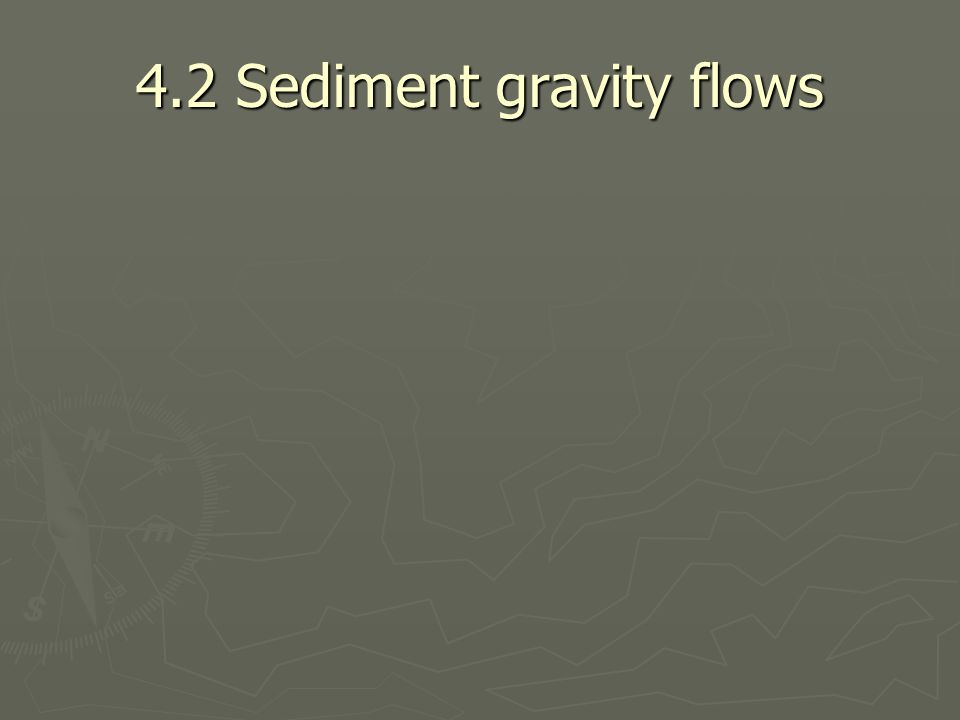 4.2 Sediment gravity flows