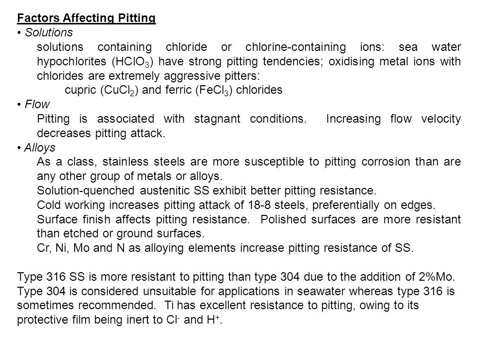 Factors Affecting Pitting Solutions solutions containing chloride or chlorine-containing ions: sea water hypochlorites (HClO 3 ) have strong pitting t