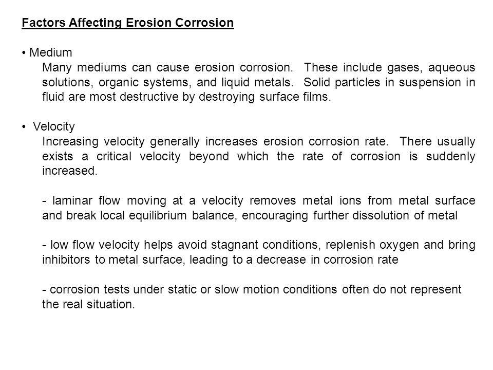 Factors Affecting Erosion Corrosion Medium Many mediums can cause erosion corrosion.