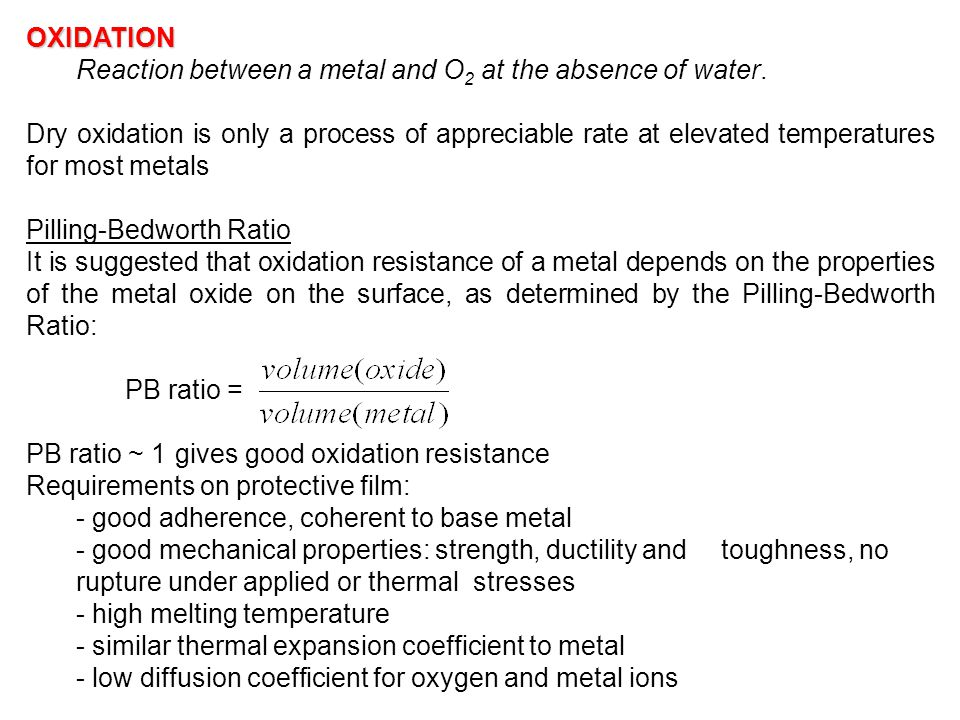 OXIDATION Reaction between a metal and O 2 at the absence of water. Dry oxidation is only a process of appreciable rate at elevated temperatures for m
