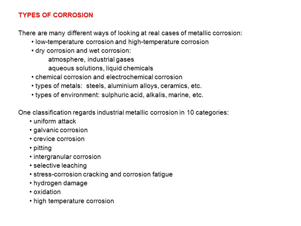 TYPES OF CORROSION There are many different ways of looking at real cases of metallic corrosion: low-temperature corrosion and high-temperature corros