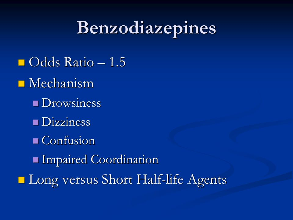 Benzodiazepines Odds Ratio – 1.5 Odds Ratio – 1.5 Mechanism Mechanism Drowsiness Drowsiness Dizziness Dizziness Confusion Confusion Impaired Coordinat