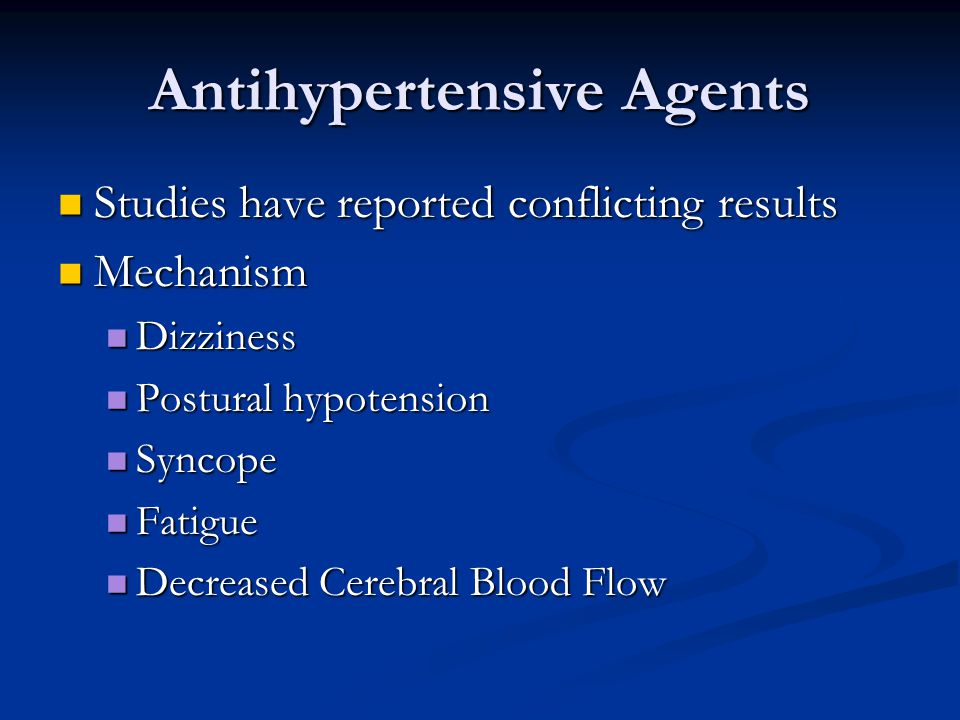 Antihypertensive Agents Studies have reported conflicting results Studies have reported conflicting results Mechanism Mechanism Dizziness Dizziness Po
