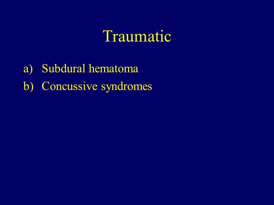 Traumatic a)Subdural hematoma b)Concussive syndromes