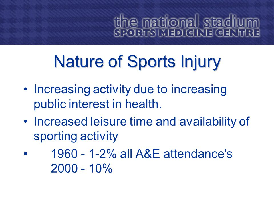 Nature of Sports Injury Increasing activity due to increasing public interest in health.