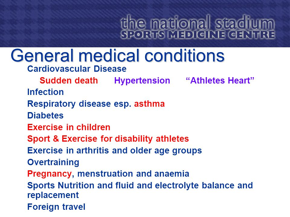 General medical conditions Cardiovascular Disease Sudden deathHypertension Athletes Heart Infection Respiratory disease esp.