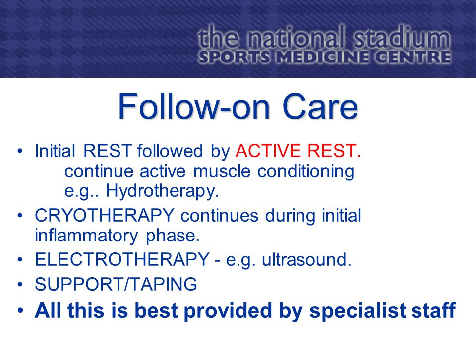Follow-on Care Initial REST followed by ACTIVE REST.
