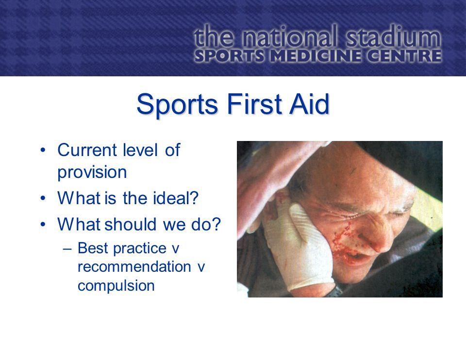 Sports First Aid Current level of provision What is the ideal.