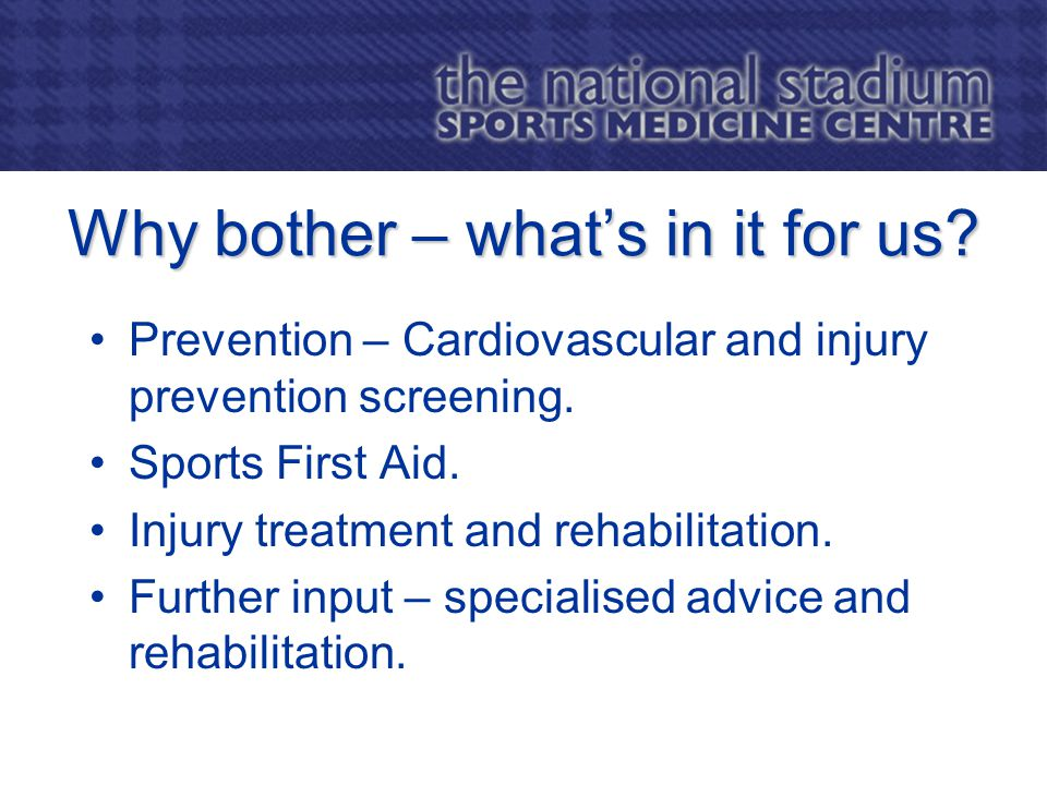 Why bother – what's in it for us. Prevention – Cardiovascular and injury prevention screening.
