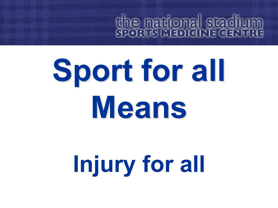 Sport for all Means Injury for all
