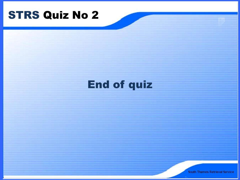 South Thames Retrieval Service STRS Quiz No 2 End of quiz