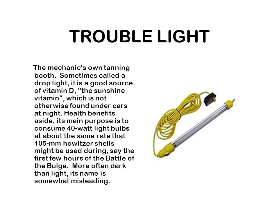 TROUBLE LIGHT The mechanic s own tanning booth.