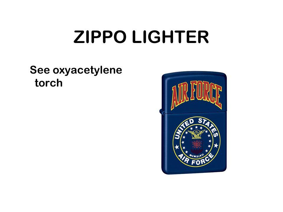 ZIPPO LIGHTER See oxyacetylene torch