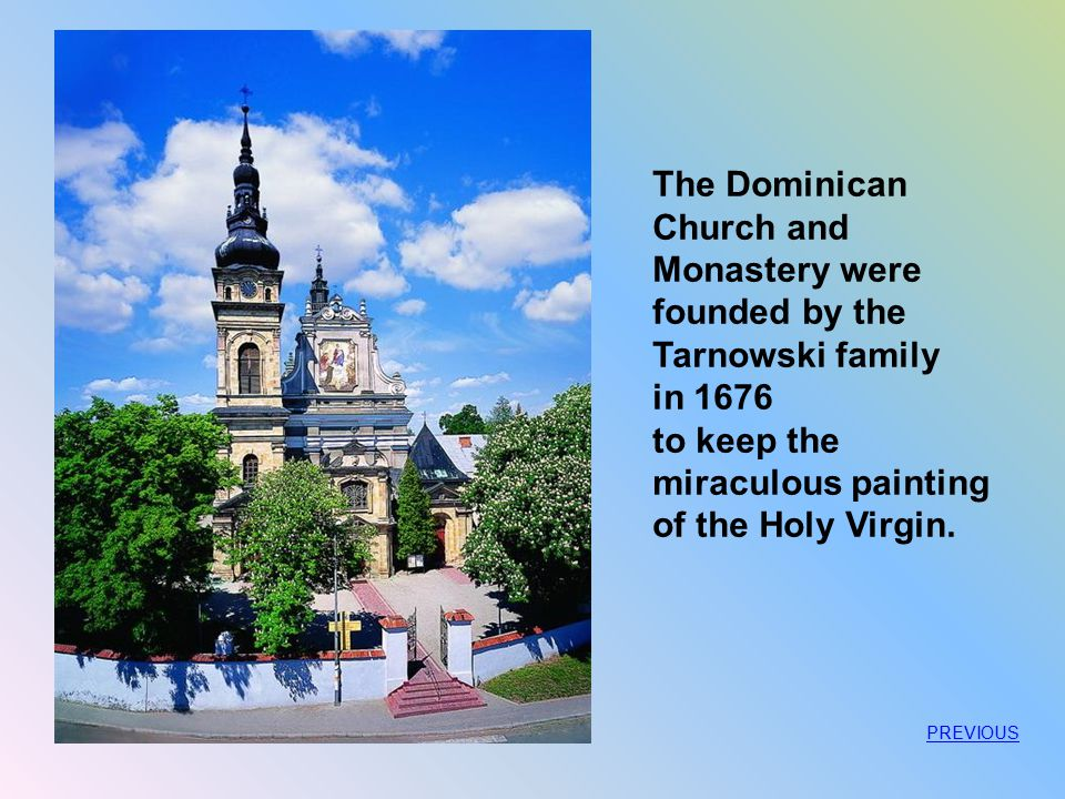 The Dominican Church and Monastery were founded by the Tarnowski family in 1676 to keep the miraculous painting of the Holy Virgin. PREVIOUS