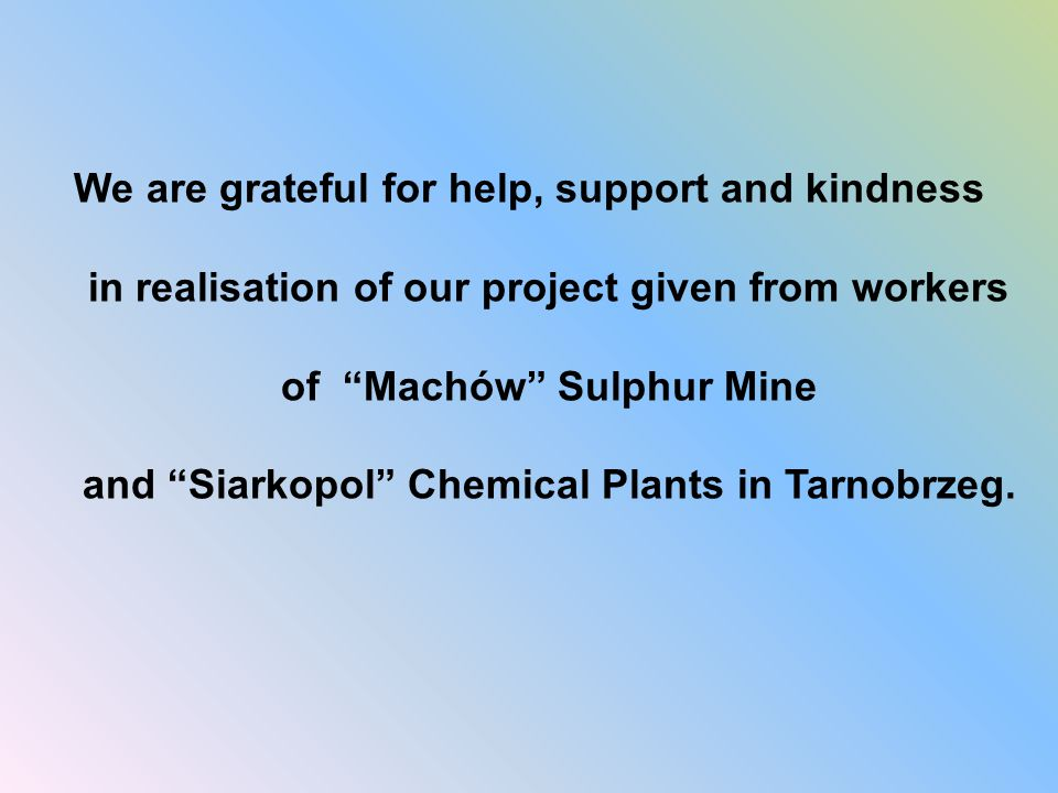 """We are grateful for help, support and kindness in realisation of our project given from workers of """"Machów"""" Sulphur Mine and """"Siarkopol"""" Chemical Plan"""