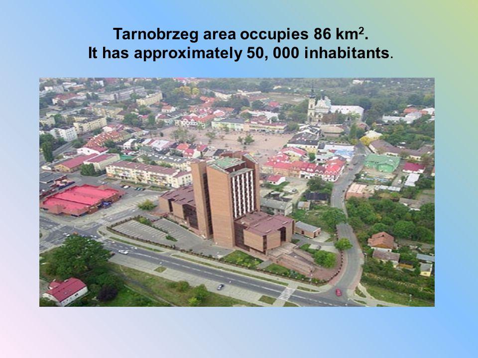 Tarnobrzeg area occupies 86 km 2. It has approximately 50, 000 inhabitants.