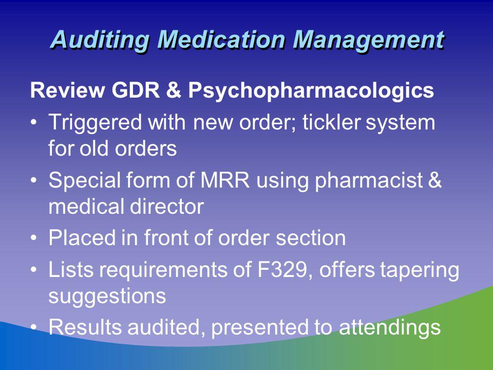 Auditing Medication Management Review GDR & Psychopharmacologics Triggered with new order; tickler system for old orders Special form of MRR using pha