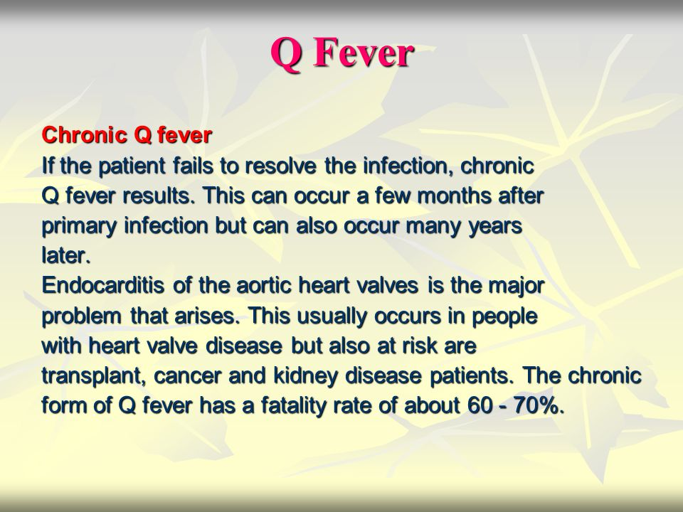 Q Fever Chronic Q fever If the patient fails to resolve the infection, chronic Q fever results. This can occur a few months after primary infection bu