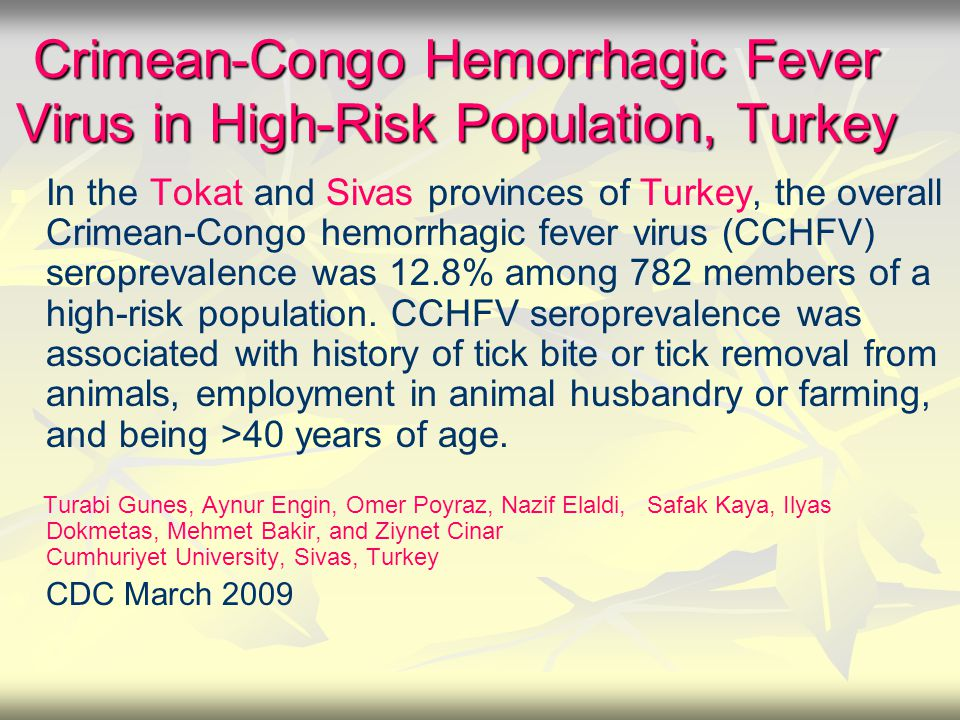 Crimean-Congo Hemorrhagic Fever Virus in High-Risk Population, Turkey In the Tokat and Sivas provinces of Turkey, the overall Crimean-Congo hemorrhagi