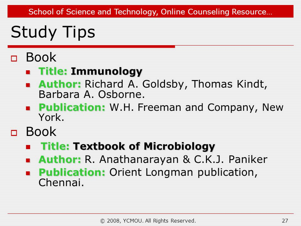 School of Science and Technology, Online Counseling Resource… © 2008, YCMOU. All Rights Reserved.27 Study Tips  Book Title: Immunology Title: Immunol