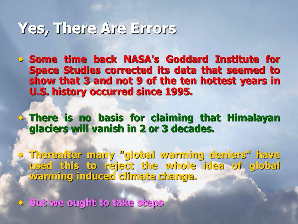 Yes, There Are Errors  Some time back NASA s Goddard Institute for Space Studies corrected its data that seemed to show that 3 and not 9 of the ten hottest years in U.S.