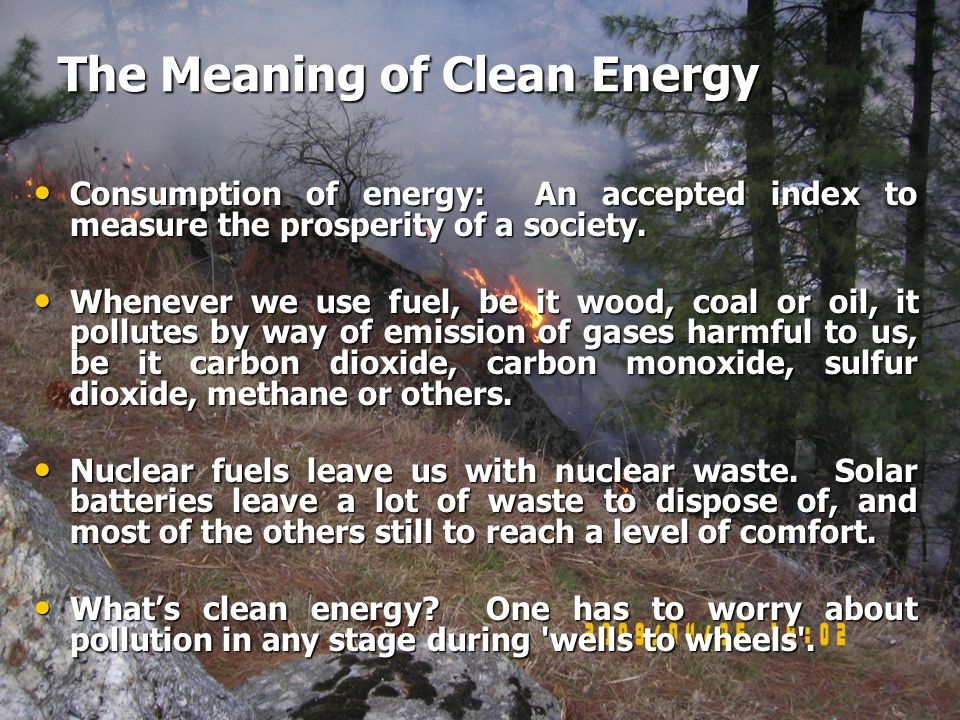 The Meaning of Clean Energy Consumption of energy: An accepted index to measure the prosperity of a society.