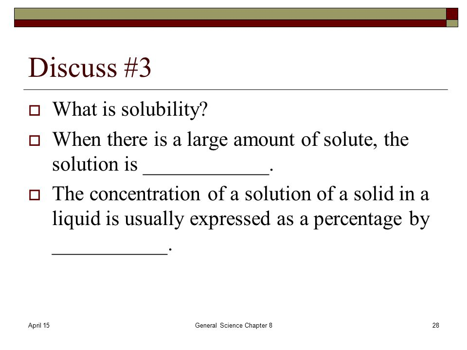 April 15General Science Chapter 828 Discuss #3  What is solubility.