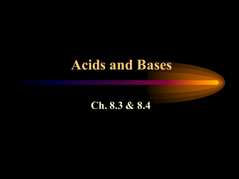 Acids and Bases Ch. 8.3 & 8.4