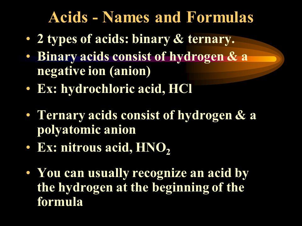 Acids - Names and Formulas 2 types of acids: binary & ternary.