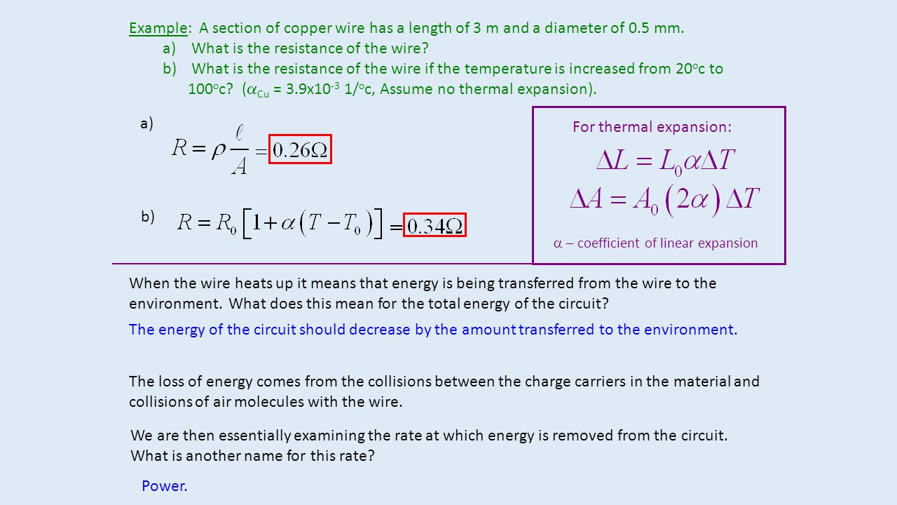 Example: A section of copper wire has a length of 3 m and a diameter of 0.5 mm. a) What is the resistance of the wire? b) What is the resistance of th