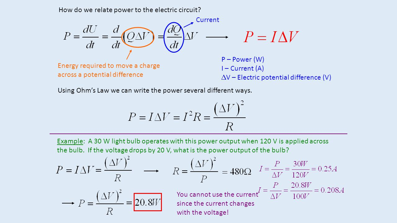 How do we relate power to the electric circuit? Energy required to move a charge across a potential difference Current P – Power (W) I – Current (A) 