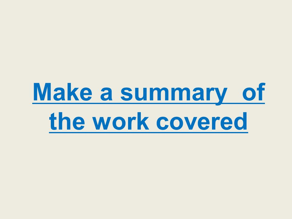 SUMMARY Make a summary of the work covered
