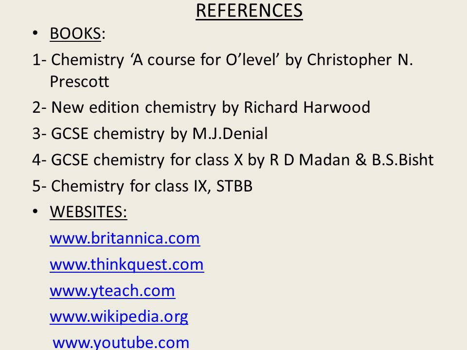 REFERENCES BOOKS: 1- Chemistry 'A course for O'level' by Christopher N.