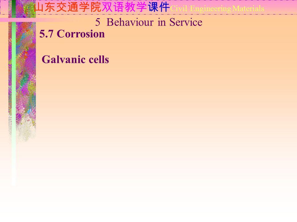 山东交通学院双语教学课件 Civil Engineering Materials 5.7 Corrosion Galvanic cells 5 Behaviour in Service