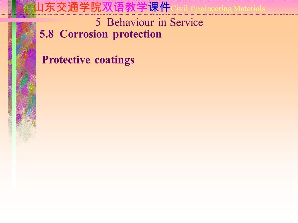 山东交通学院双语教学课件 Civil Engineering Materials 5.8 Corrosion protection Protective coatings 5 Behaviour in Service
