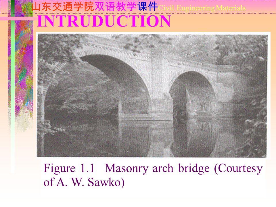 INTRUDUCTION 山东交通学院双语教学课件 Civil Engineering Materials Figure 1.1 Masonry arch bridge (Courtesy of A. W. Sawko)