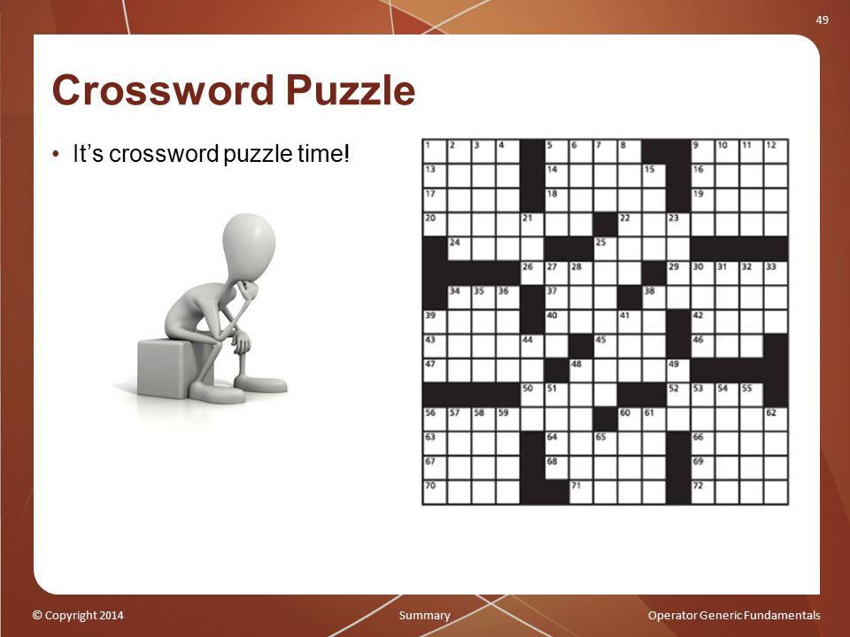 © Copyright 2014Operator Generic Fundamentals 49 Crossword Puzzle It's crossword puzzle time.
