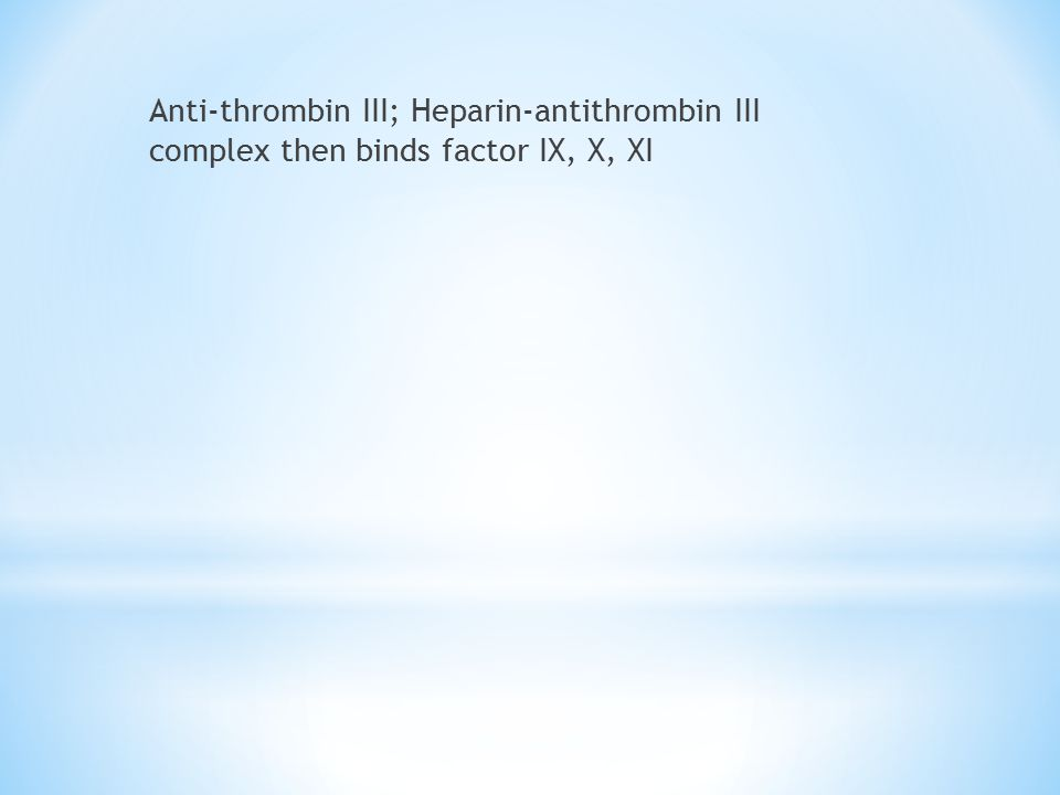 Anti-thrombin III; Heparin-antithrombin III complex then binds factor IX, X, XI