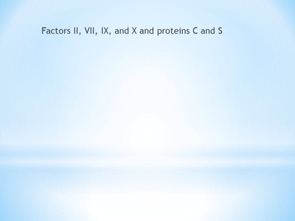 Factors II, VII, IX, and X and proteins C and S