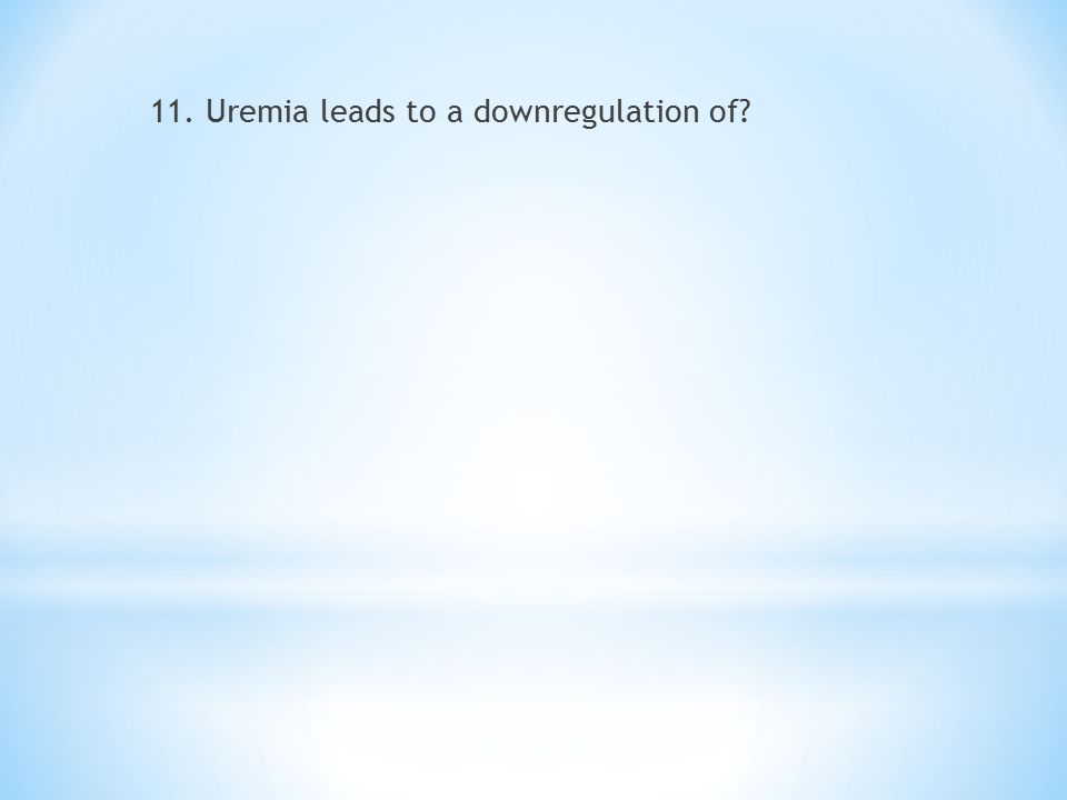 11. Uremia leads to a downregulation of?