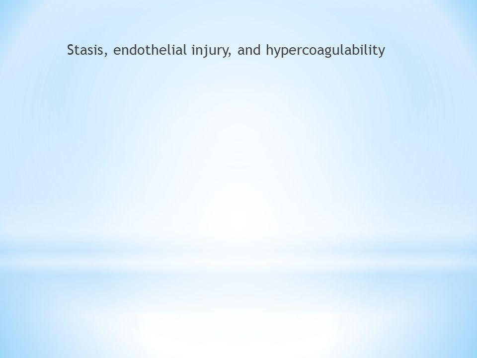 Stasis, endothelial injury, and hypercoagulability