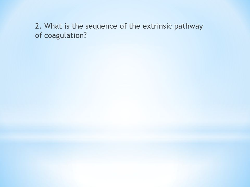 2. What is the sequence of the extrinsic pathway of coagulation?