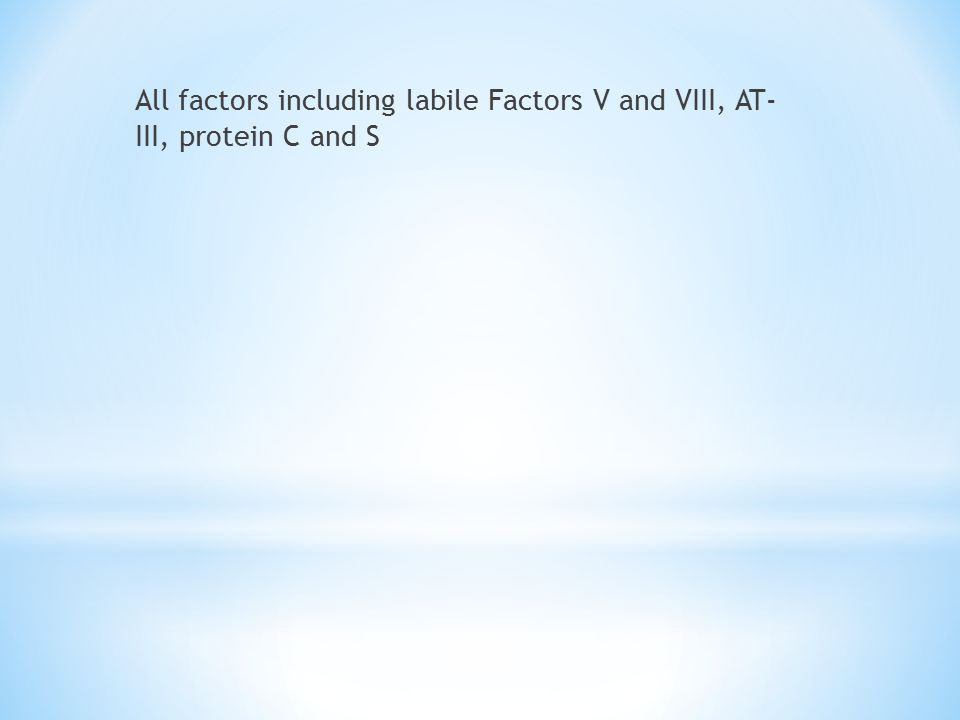 All factors including labile Factors V and VIII, AT- III, protein C and S