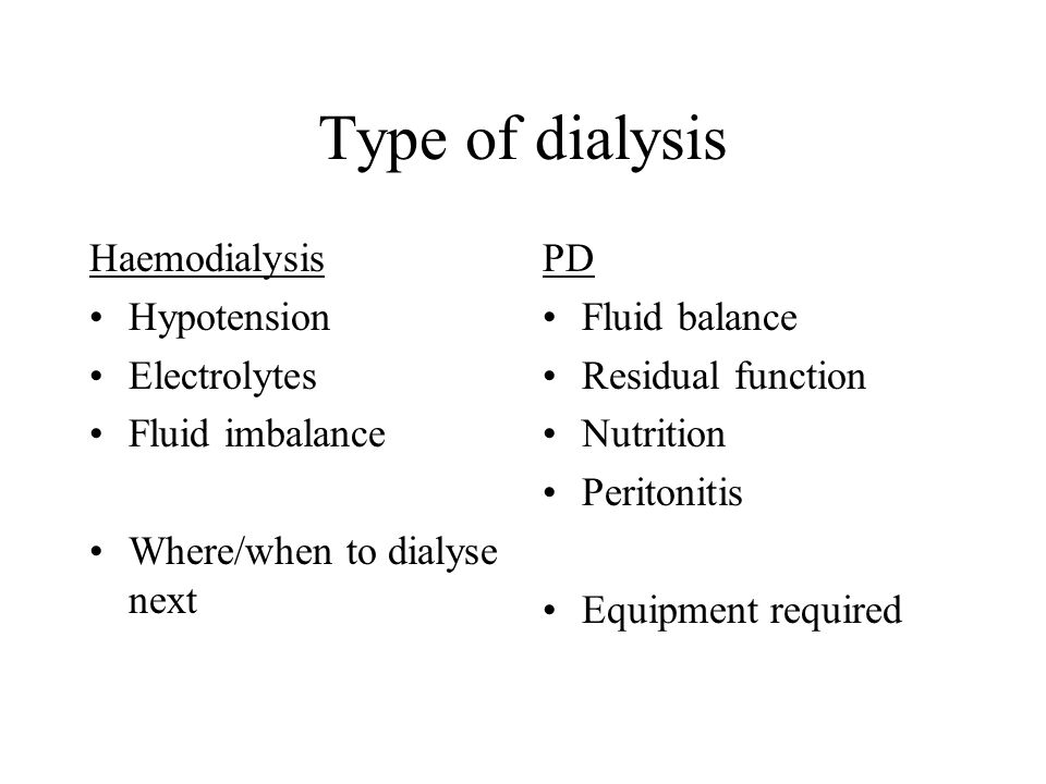 Type of dialysis Haemodialysis Hypotension Electrolytes Fluid imbalance Where/when to dialyse next PD Fluid balance Residual function Nutrition Peritonitis Equipment required