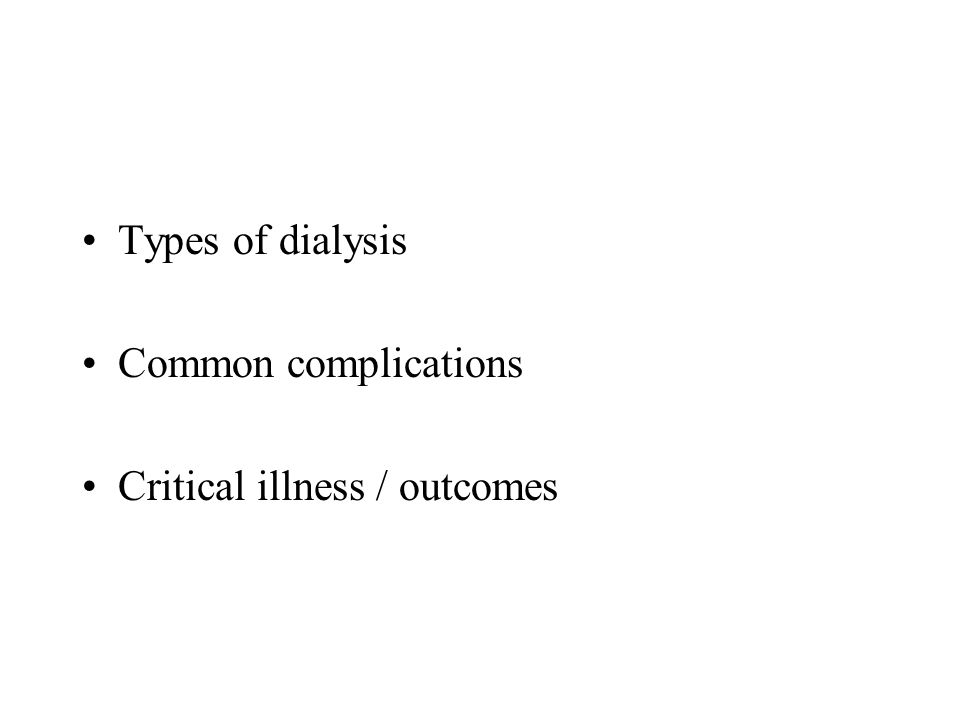 Types of dialysis Common complications Critical illness / outcomes