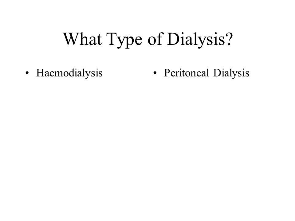What Type of Dialysis HaemodialysisPeritoneal Dialysis