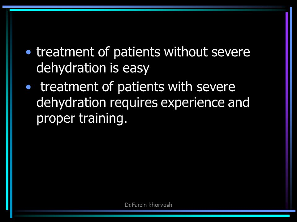treatment of patients without severe dehydration is easy treatment of patients with severe dehydration requires experience and proper training.